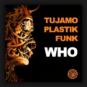 Tujamo & Plastik Funk - Who