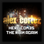 Alex Cortez - Here Comes The Rain Again