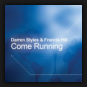Darren Styles & Francis Hill - Come Running