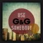 G&G - Use Somebody