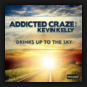 Addicted Craze feat. Kevin Kelly - Drinks Up To The Sky