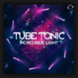 Tube Tonic - Incredible Light