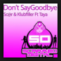Sc@r & Klubfiller feat. Taya - Don't Say Goodbye