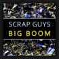 Scrap Guys - Big Boom