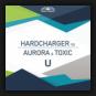 Hardcharger vs. Aurora & Toxic - U