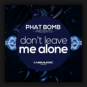Phat Bomb - Don't Leave Me Alone