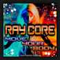 Ray Core - Move Your Body