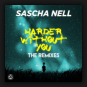 Sascha Nell - Harder Without You (The Remixes)
