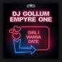 DJ Gollum & Empyre One - Girl I Wanna Date