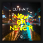 DJ Fait - Now Or Never