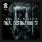 Delta Noize - Final Destiation EP
