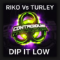 Riko vs. Turley - Dip It Low