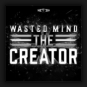 Wasted Mind - The Creator